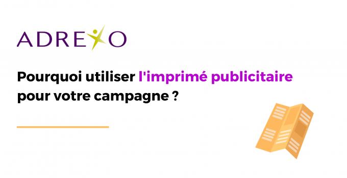 Pourquoi utiliser l'imprimé publicitaire pour votre campagne ?